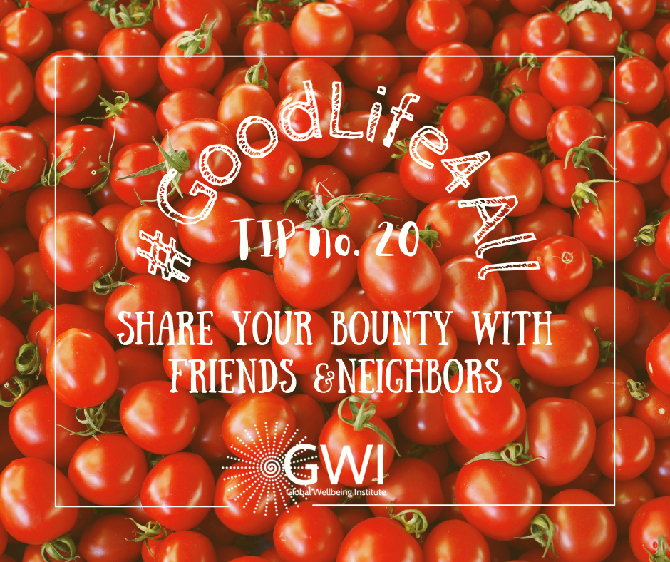 wellbeing tip #20: share your organic bounty with friends and neighbors