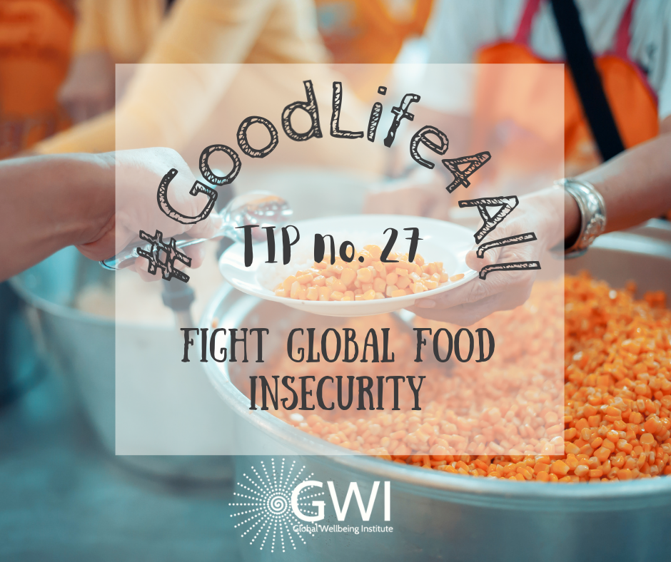 wellbeing tip #27: fight global food insecurity and end hunger