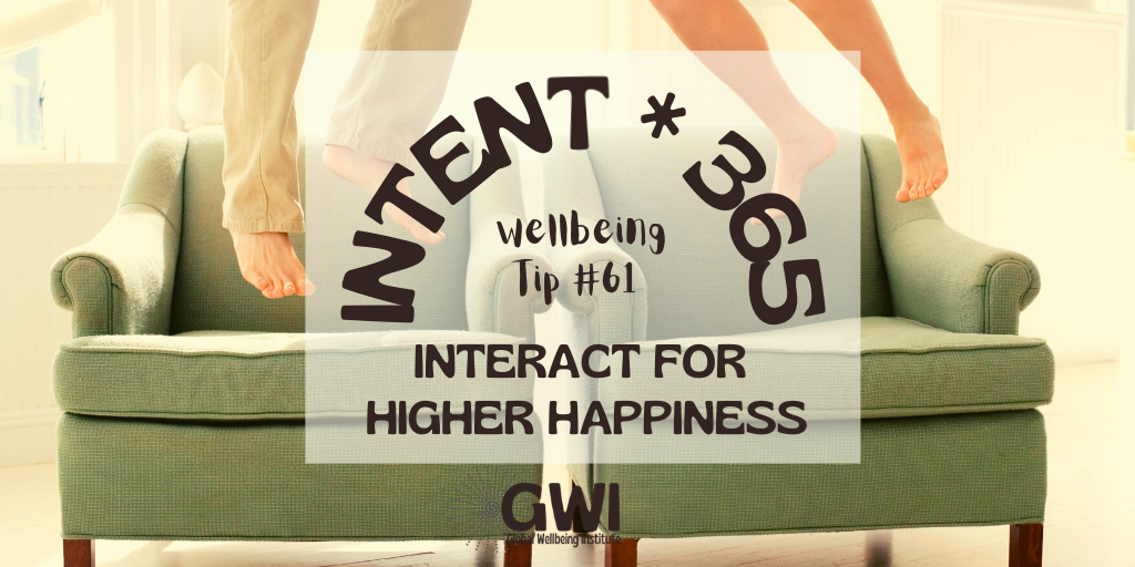 wellbeing tip 61 interact for higher happiness
