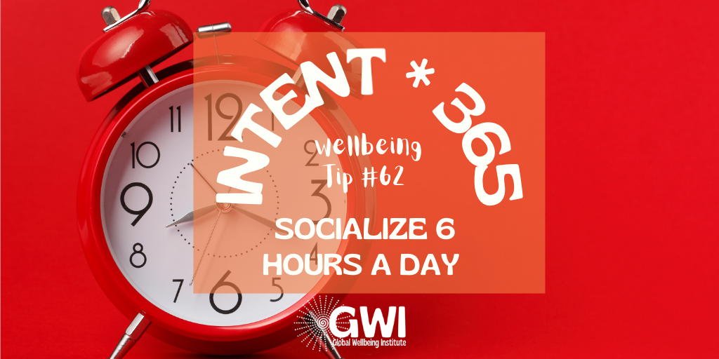 wellbeing tip 62 socialize 6 hours a day