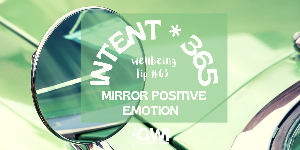 wellbeing tip 63 mirror positive emotion for the best connection