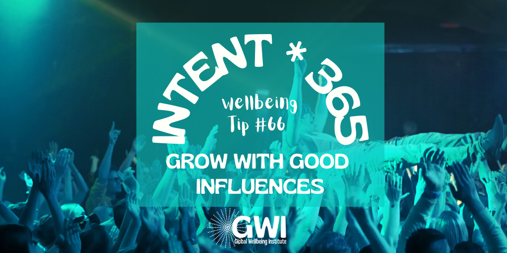 wellbeing tip # 66: Grow with the influence of good friends