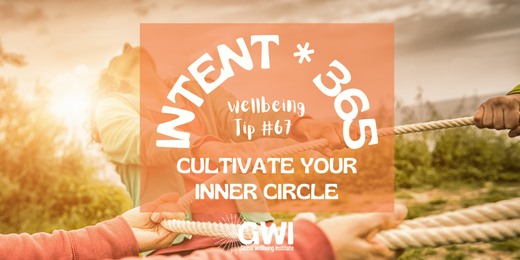 wellbeing tip # 67: cultivate your inner circle of good friends