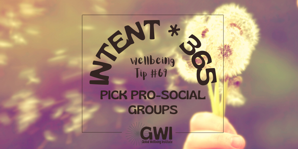wellbeing tip # 69: pick pro-social groups