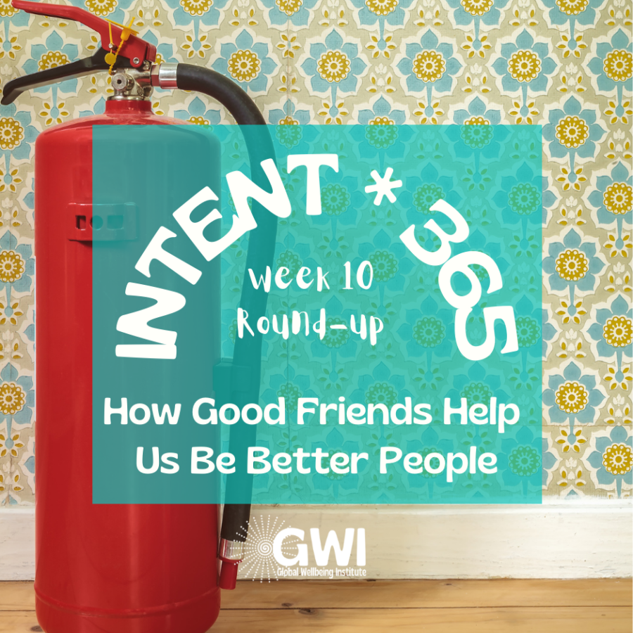 week 10 round up: how good friends help us be better people (fire extinguisher)