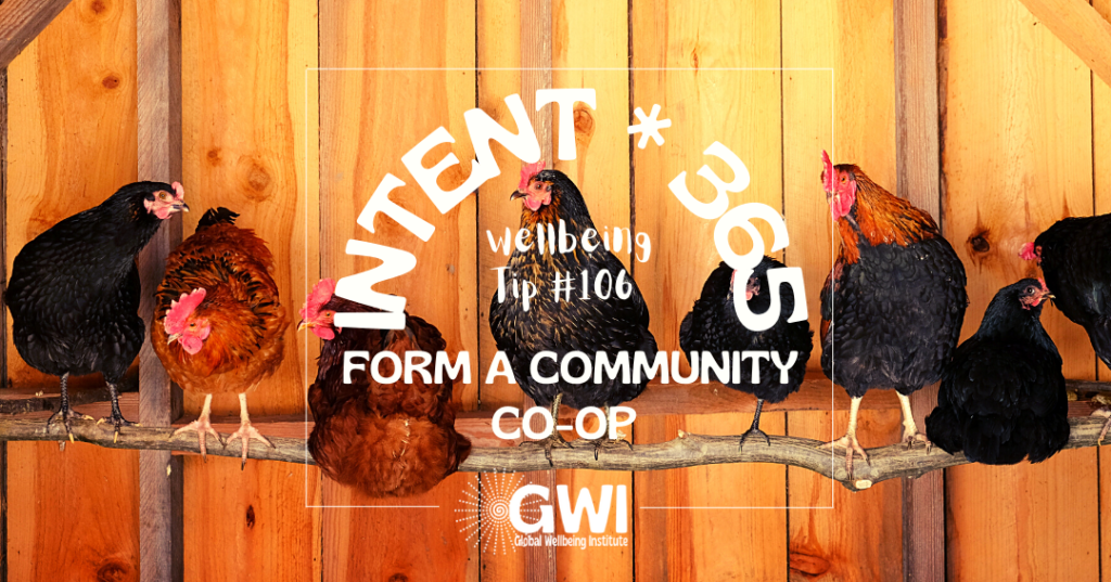 wellbeing tip 106: form a community co-op commons (chickens in a coop)
