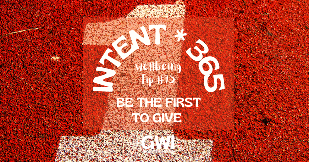 wellbeing tip 95: be the first to give (number one on red track)