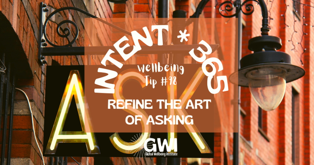 "wellbeing tip 98: refine the art of asking (iron ""ask"" sign on building)"
